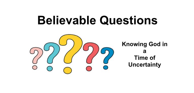 "Worship Series – ""Believable Questions"""